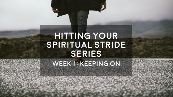 Keeping On - Hitting Your Spiritual Stride - 8/12/18