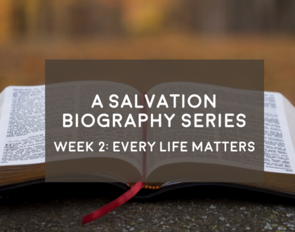 Every Life Matters - A Salvation Biography - 9/23/18