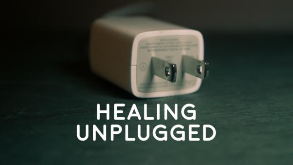 Healing Unplugged - 10/7/18
