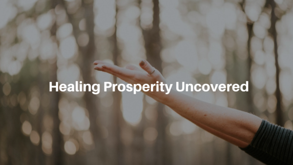 Healing Prosperity Uncovered - 11/25/2018