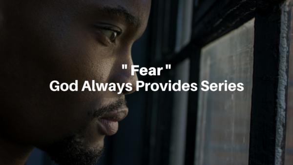 Fear: God Always Provides Series - 12/30/18
