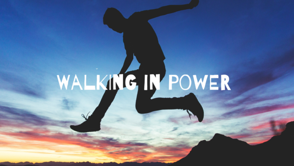 Walking in Power - 1/13/19