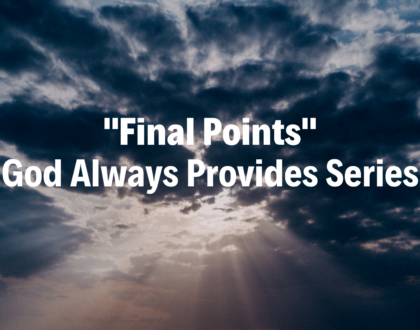 Final Points: God Always Provides Series - 2/3/19