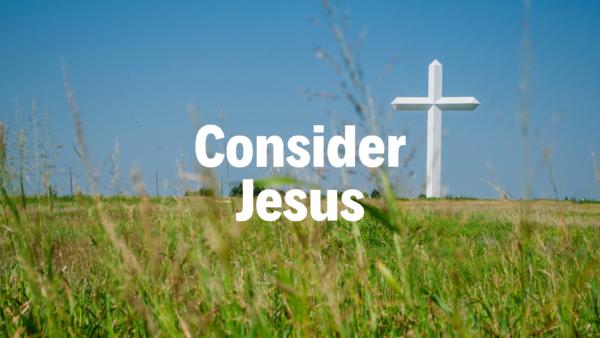 Consider Jesus - 4/14/19
