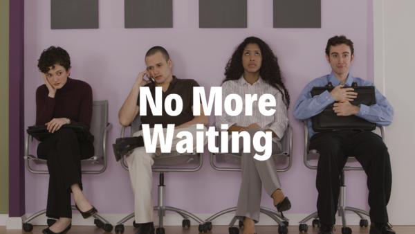 No More Waiting - 4/21/19
