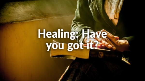 Healing: Have you got it? 8-4-19