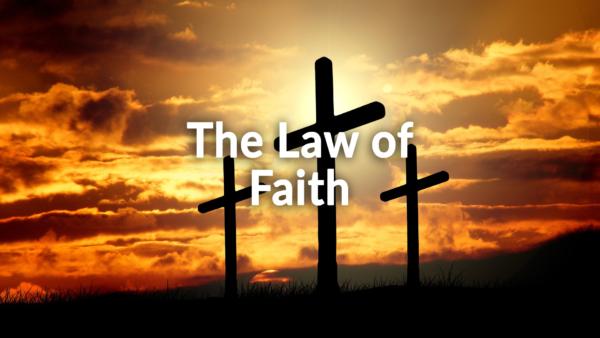 The Law of Faith 8-4-19