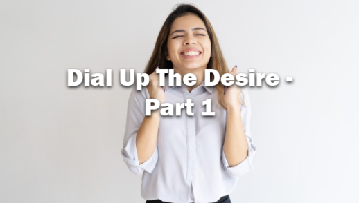 Dial Up The Desire - Part 1 / 02-16-20