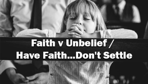 Faith v Unbelief / Have Faith...Don't Settle 02-09-20