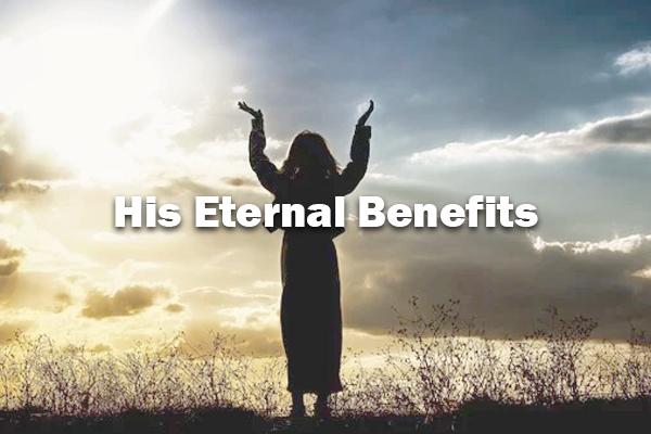 His Eternal Benefits 3/1/20