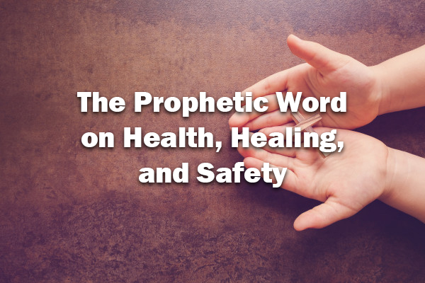 The Prophetic Word on Health, Healing, and Safety 3-15-20
