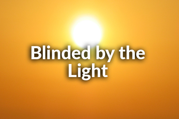 Blinded by the Light (6-14-2020)