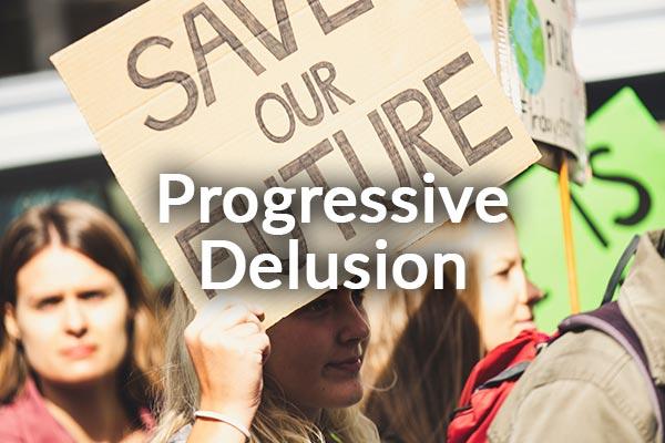 Progressive Delusion (8-16-2020)
