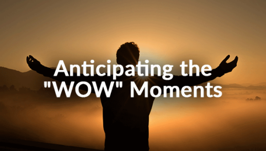 """Anticipating the """"WOW"""" Moments"""