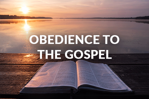 Obedience To The Gospel (9-20-2020)
