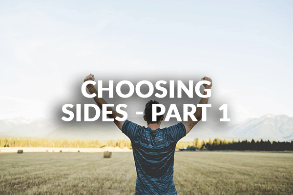 Choosing Sides - Part 1 (10-11-2020)