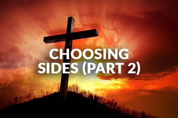 Choosing Sides (Part 2) (10-18-2020)
