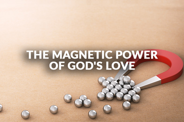 The Magnetic Power of God's Love