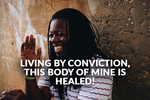 LIVING BY CONVICTION, This Body of Mine is HEALED!