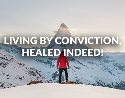 Living by Conviction, Healed indeed!