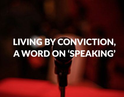 Living by Conviction, A Word on 'Speaking'