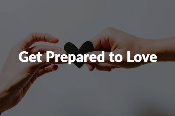 Get Prepared to Love (2-14-2021)