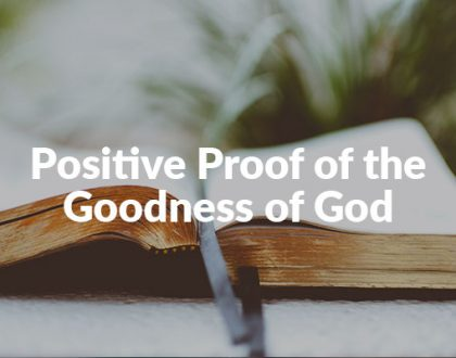 Positive Proof of the Goodness of God